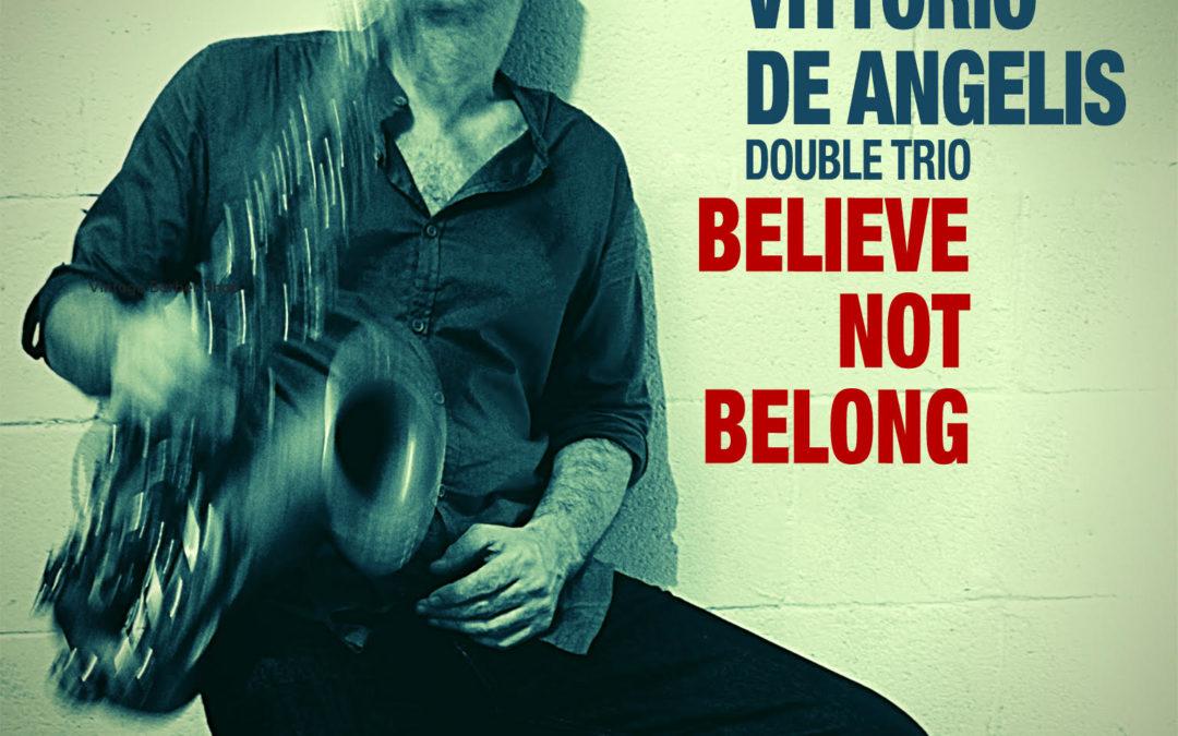 "Recensione ""Believe not belong"" di Vittorio De Angelis Double Trio"